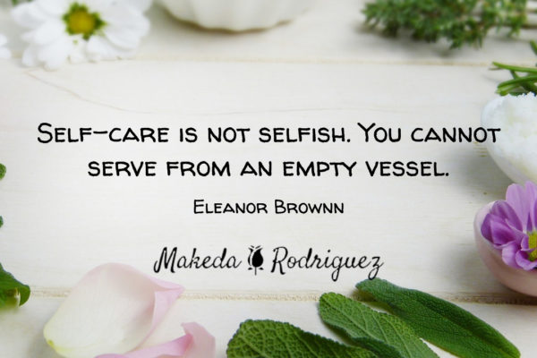 Self-care is not selfish. You cannot serve from an empty vesse;. by Elizabeth Brownn