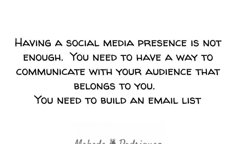 Having a social media presence is not enough. You have to connect with your audience through email.