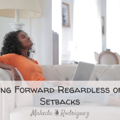 Moving Forward Regardless of the Setbacks
