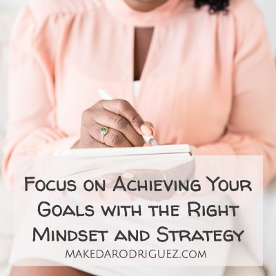 Focus on achieving your goals with the right mindset and strategy